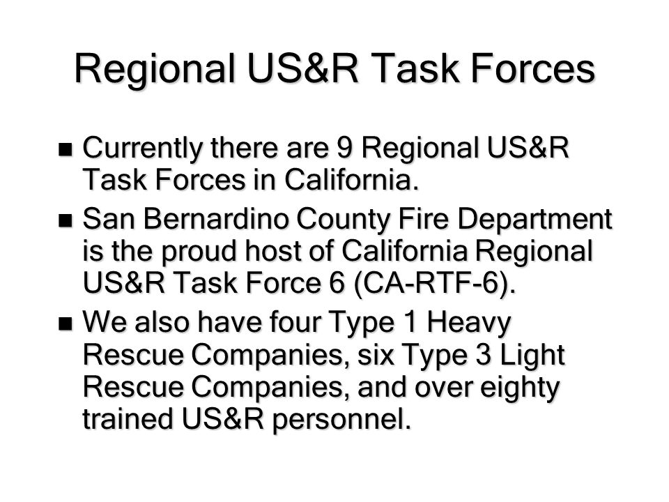 Regional US&R Task Forces Currently there are 9 Regional US&R Task Forces in California.