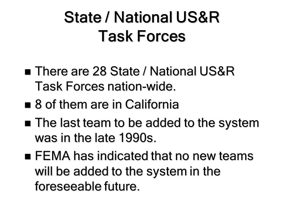 State / National US&R Task Forces There are 28 State / National US&R Task Forces nation-wide.