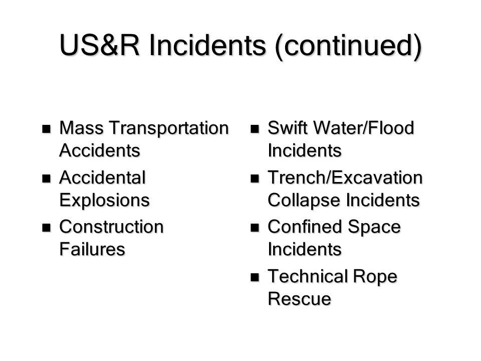 US&R Incidents (continued) Mass Transportation Accidents Mass Transportation Accidents Accidental Explosions Accidental Explosions Construction Failur