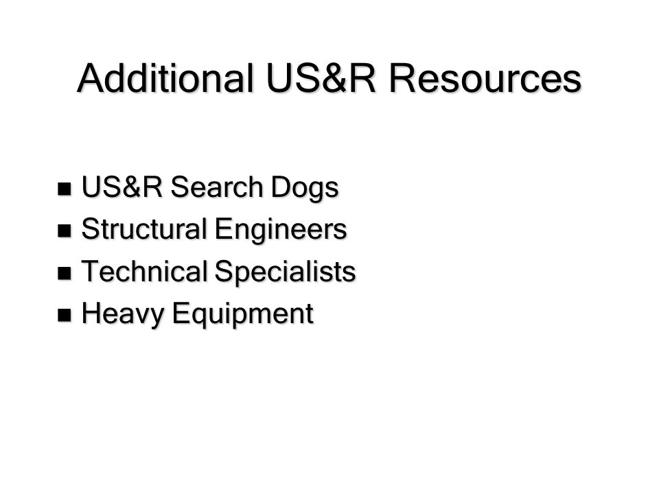 Additional US&R Resources US&R Search Dogs US&R Search Dogs Structural Engineers Structural Engineers Technical Specialists Technical Specialists Heavy Equipment Heavy Equipment