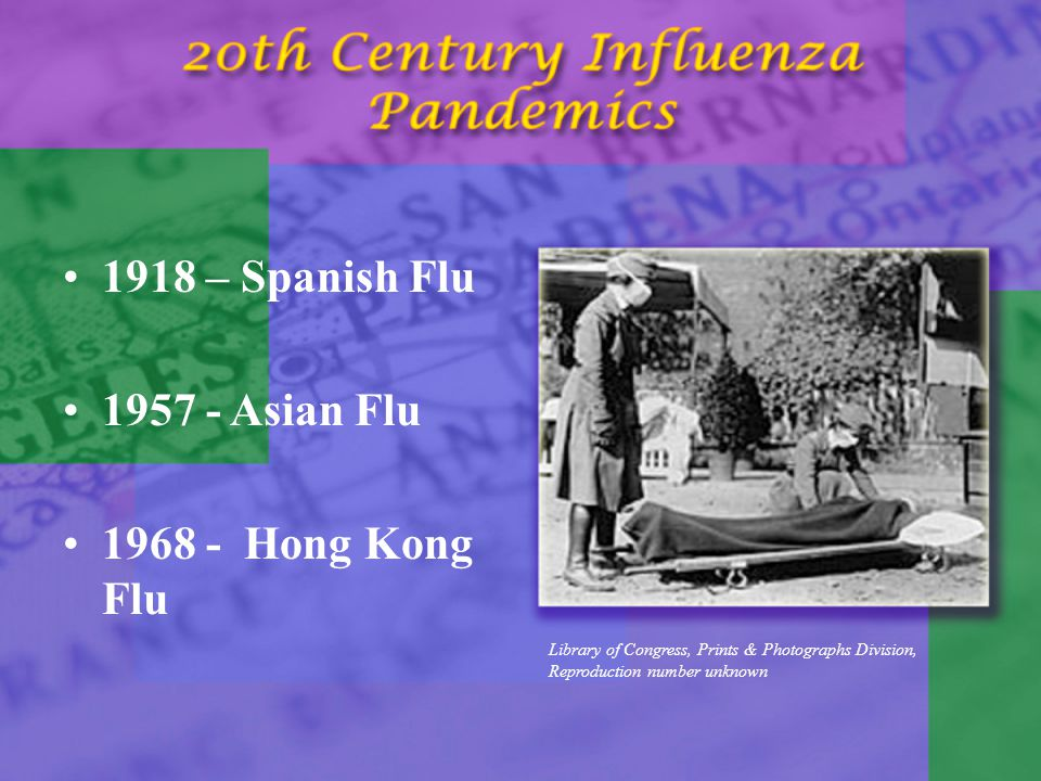 1918 – Spanish Flu 1957 - Asian Flu 1968 - Hong Kong Flu Library of Congress, Prints & Photographs Division, Reproduction number unknown