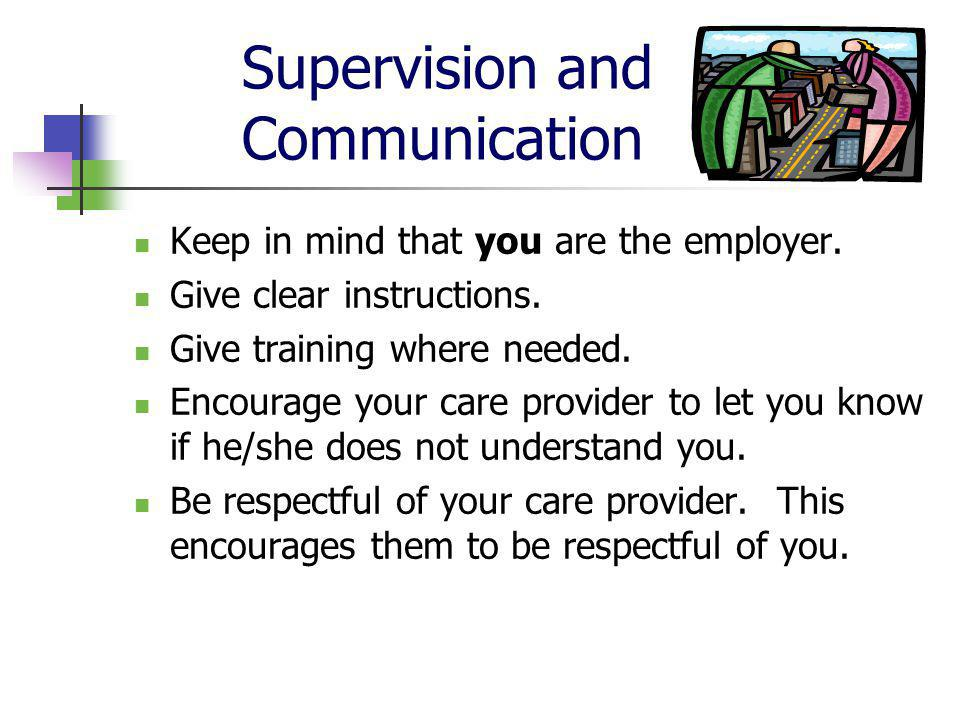 Supervision and Communication Keep in mind that you are the employer.