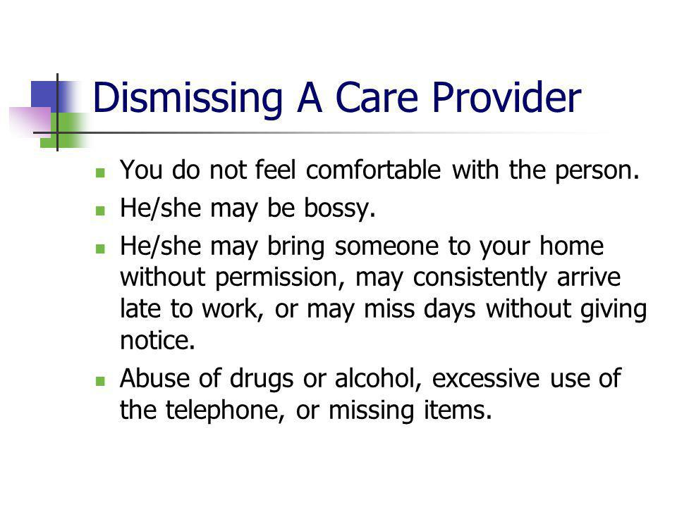 Dismissing A Care Provider You do not feel comfortable with the person.