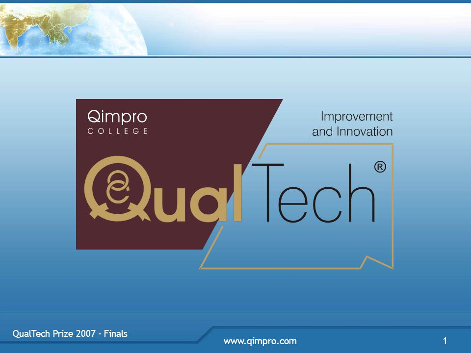 QualTech Prize 2007 - Finals www.qimpro.com2 Managing for Improvement vs Managing for Innovation