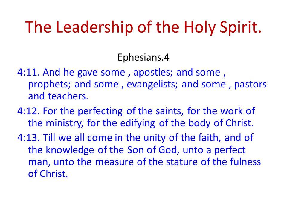 The Leadership of the Holy Spirit. Ephesians.4 4:11.