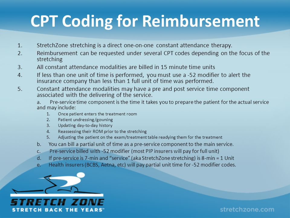 CPT Coding for Reimbursement 1.StretchZone stretching is a direct one-on-one constant attendance therapy.