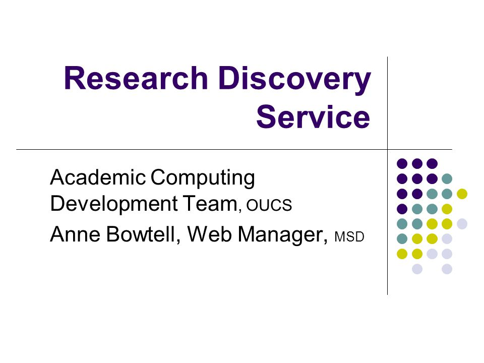 Research Discovery Service Academic Computing Development Team, OUCS Anne Bowtell, Web Manager, MSD