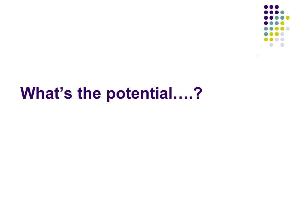 What's the potential….