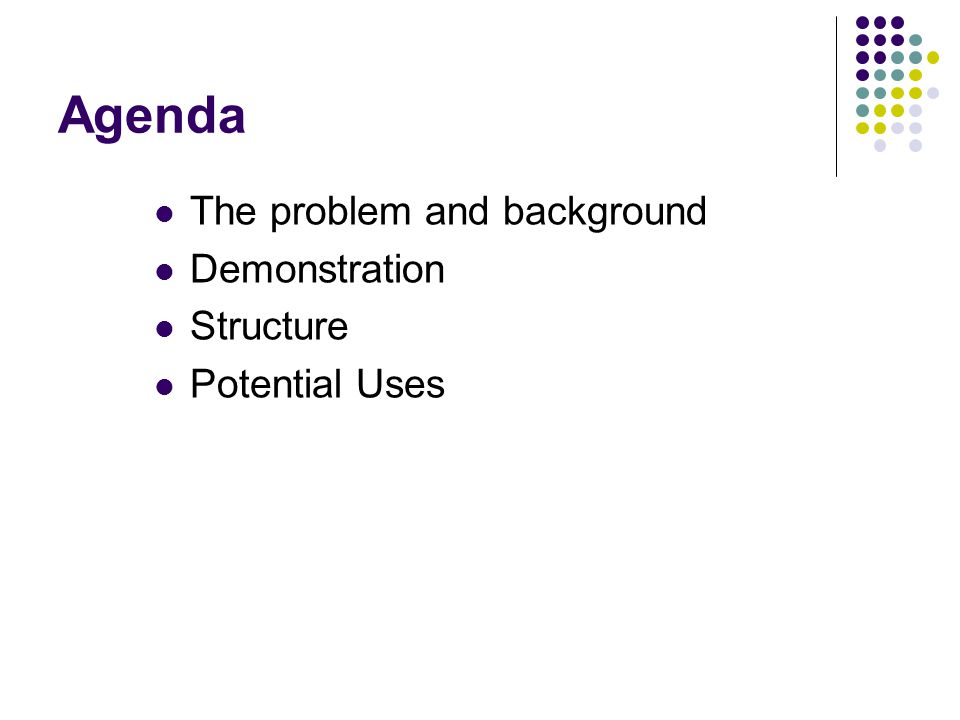 Agenda The problem and background Demonstration Structure Potential Uses