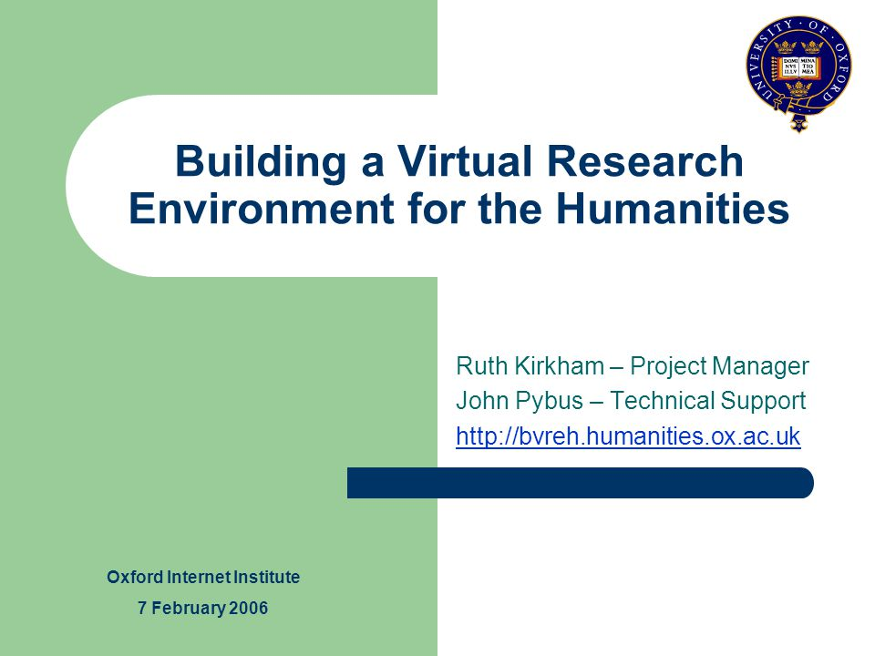 The humanities division at Oxford University wanted to create a virtual environment to assist researchers with their work The BVREH is a 15 month project to investigate the suitability of a VRE within the Humanities at Oxford The project breaks down into three main stages …