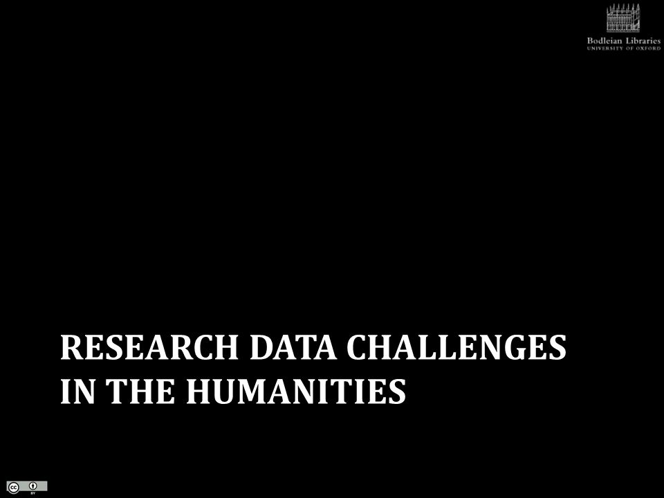 RESEARCH DATA CHALLENGES IN THE HUMANITIES