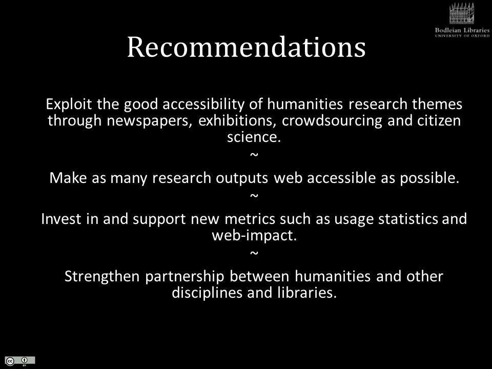 Recommendations Exploit the good accessibility of humanities research themes through newspapers, exhibitions, crowdsourcing and citizen science. ~ Mak