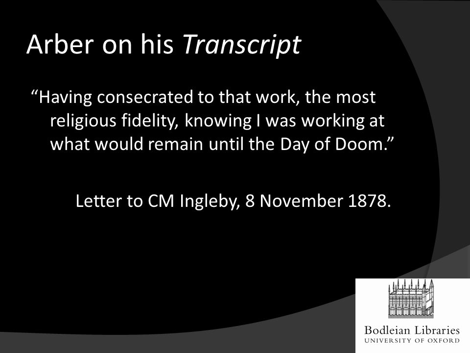 Having consecrated to that work, the most religious fidelity, knowing I was working at what would remain until the Day of Doom. Letter to CM Ingleby, 8 November 1878.