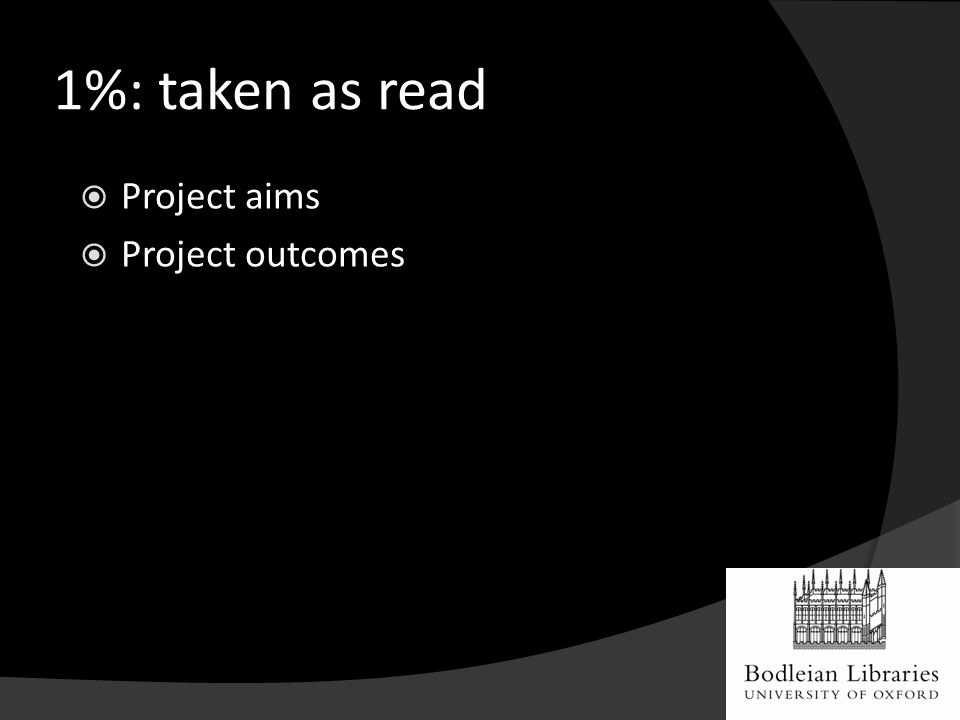 1%: taken as read  Project aims  Project outcomes