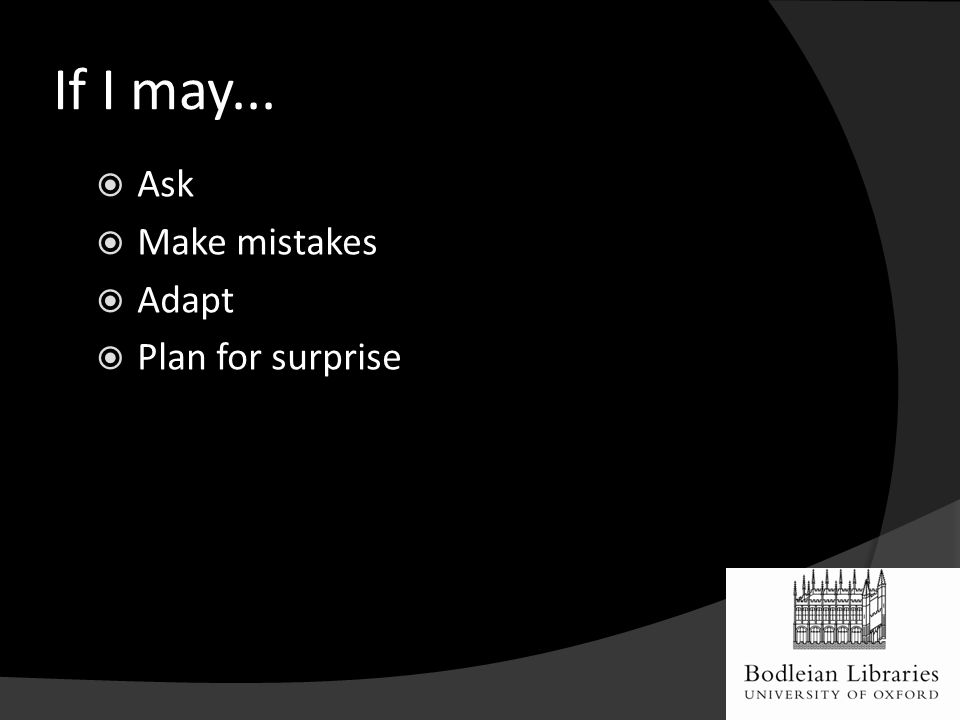 If I may...  Ask  Make mistakes  Adapt  Plan for surprise