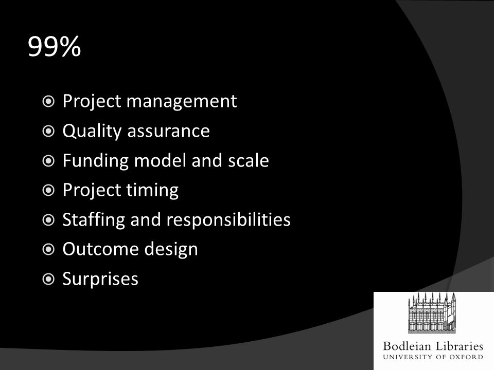 99%  Project management  Quality assurance  Funding model and scale  Project timing  Staffing and responsibilities  Outcome design  Surprises