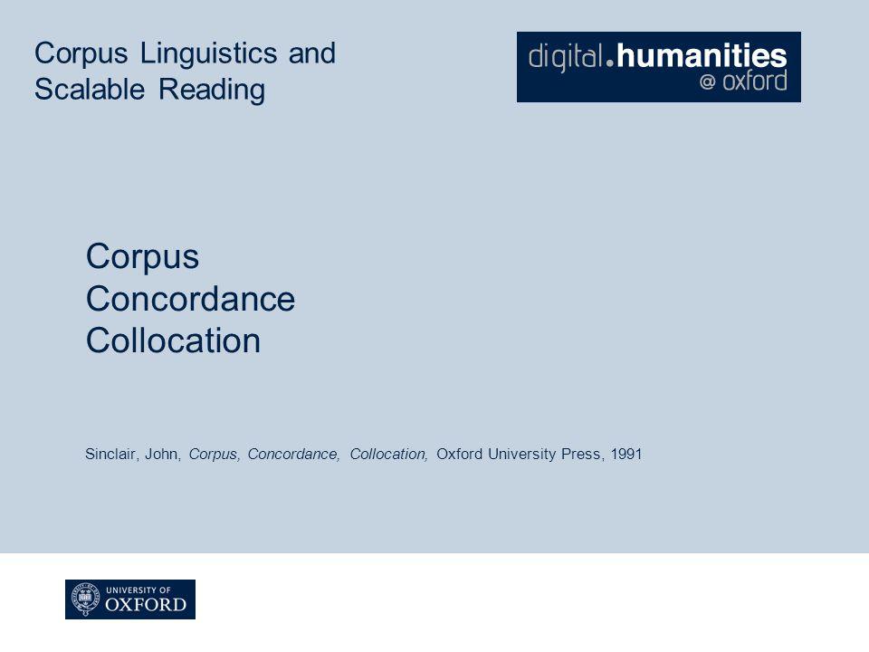 Corpus Linguistics and Scalable Reading Corpus Concordance Collocation Sinclair, John, Corpus, Concordance, Collocation, Oxford University Press, 1991