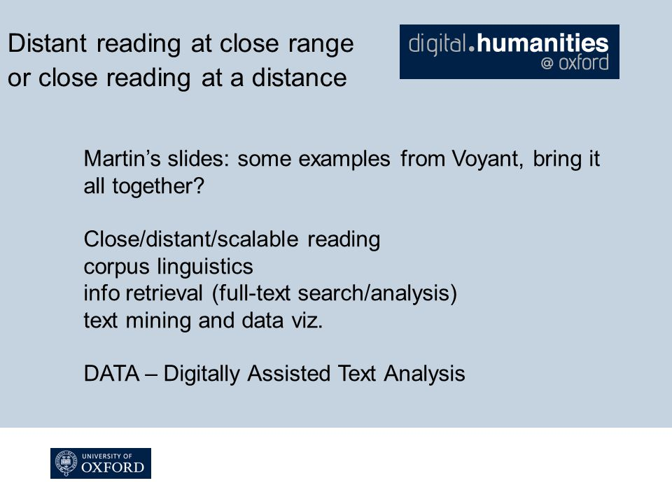 Distant reading at close range or close reading at a distance Martin's slides: some examples from Voyant, bring it all together.