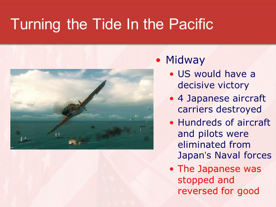 Turning the Tide In the Pacific Midway US would have a decisive victory 4 Japanese aircraft carriers destroyed Hundreds of aircraft and pilots were el