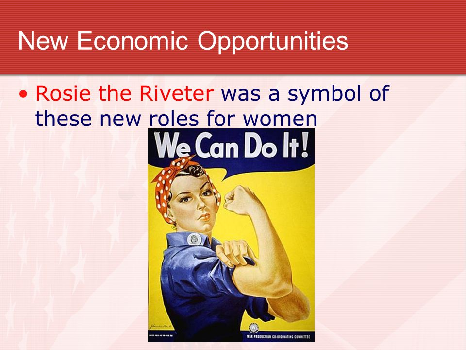 New Economic Opportunities Rosie the Riveter was a symbol of these new roles for women