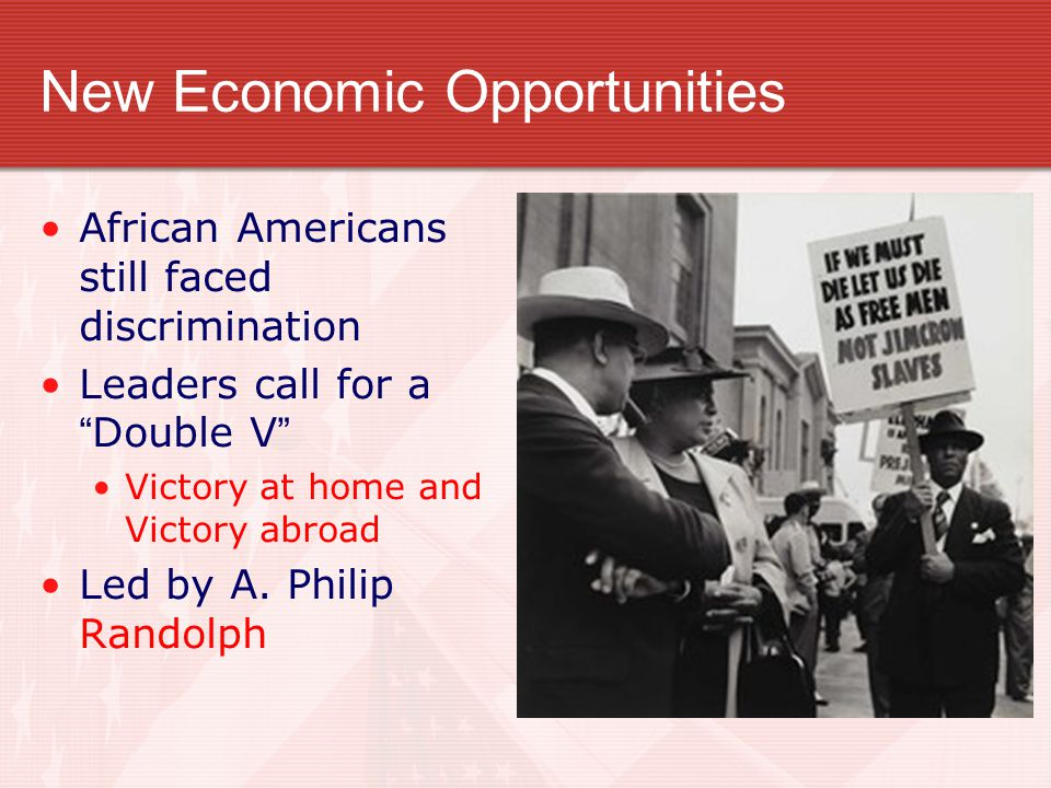 "New Economic Opportunities African Americans still faced discrimination Leaders call for a ""Double V"" Victory at home and Victory abroad Led by A. Phi"