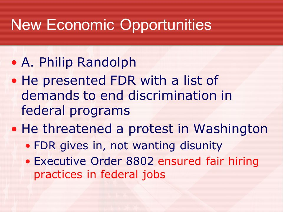 New Economic Opportunities A. Philip Randolph He presented FDR with a list of demands to end discrimination in federal programs He threatened a protes