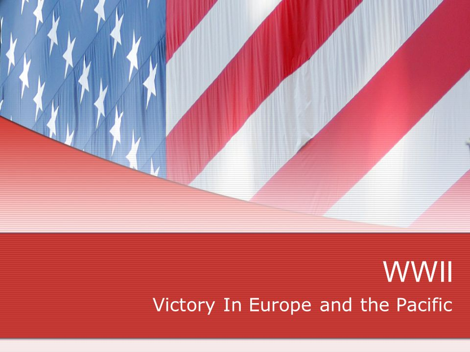 WWII Victory In Europe and the Pacific