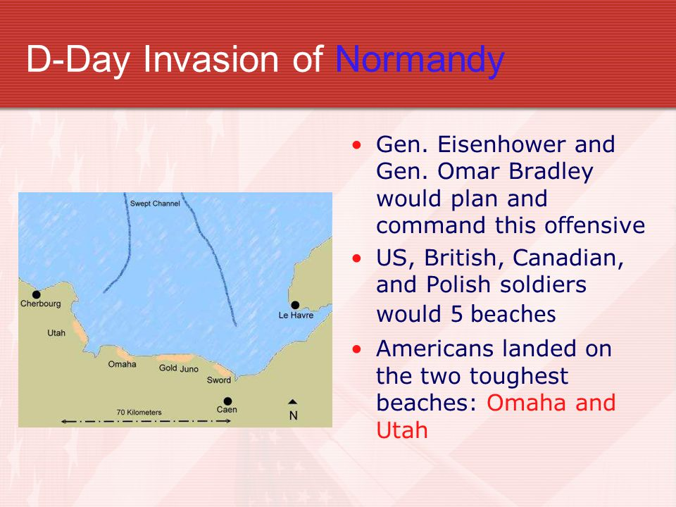 D-Day Invasion of Normandy Gen. Eisenhower and Gen. Omar Bradley would plan and command this offensive US, British, Canadian, and Polish soldiers woul