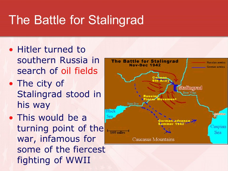 The Battle for Stalingrad Hitler turned to southern Russia in search of oil fields The city of Stalingrad stood in his way This would be a turning poi