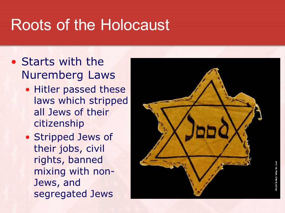 Roots of the Holocaust Starts with the Nuremberg Laws Hitler passed these laws which stripped all Jews of their citizenship Stripped Jews of their job