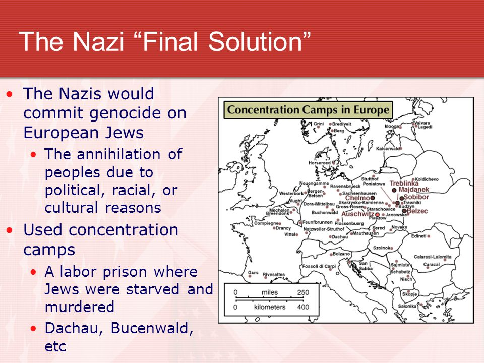 "The Nazi ""Final Solution"" The Nazis would commit genocide on European Jews The annihilation of peoples due to political, racial, or cultural reasons U"
