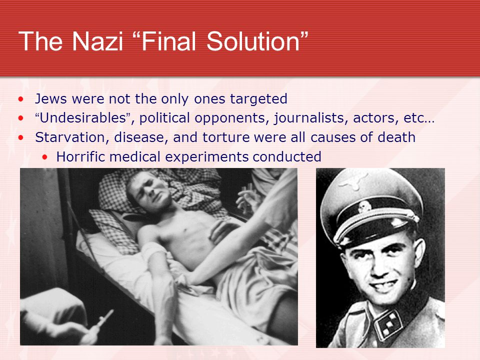 "The Nazi ""Final Solution"" Jews were not the only ones targeted ""Undesirables"", political opponents, journalists, actors, etc… Starvation, disease, and"