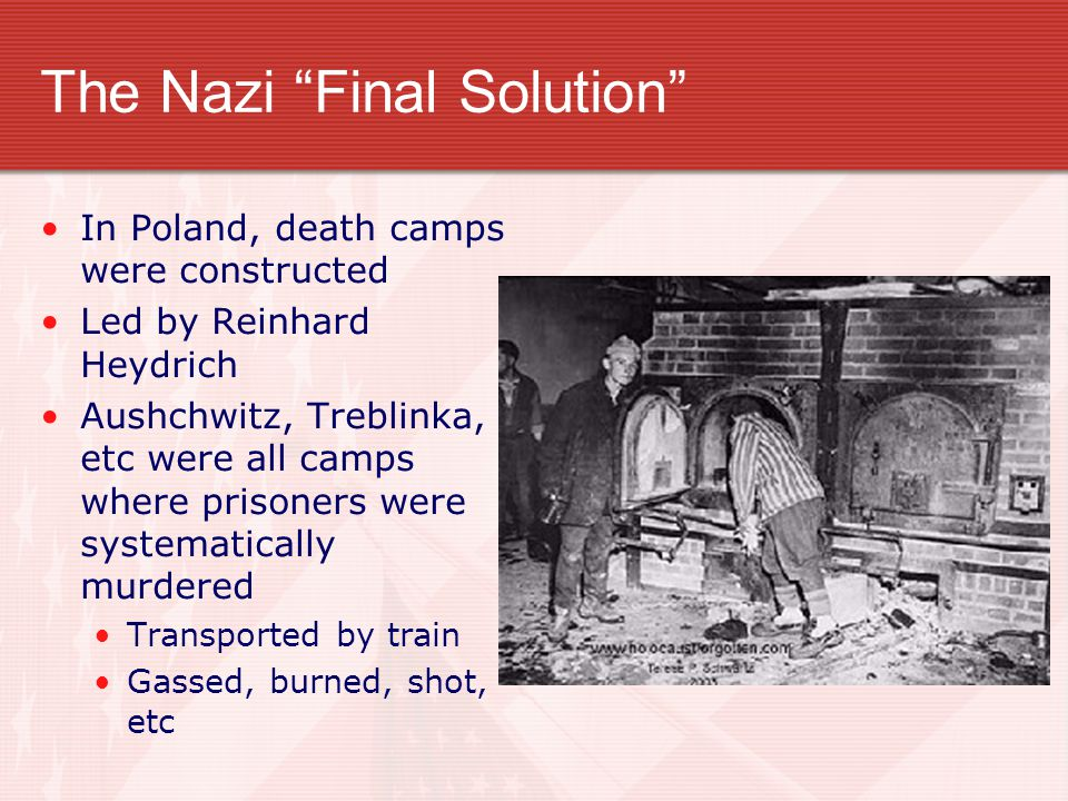 "The Nazi ""Final Solution"" In Poland, death camps were constructed Led by Reinhard Heydrich Aushchwitz, Treblinka, etc were all camps where prisoners w"