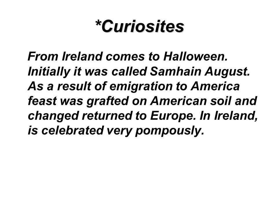 *Curiosites From Ireland comes to Halloween. Initially it was called Samhain August.