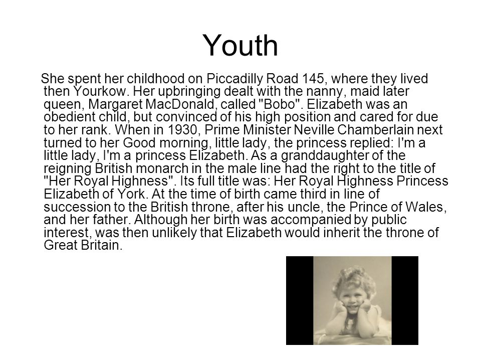 Youth She spent her childhood on Piccadilly Road 145, where they lived then Yourkow.