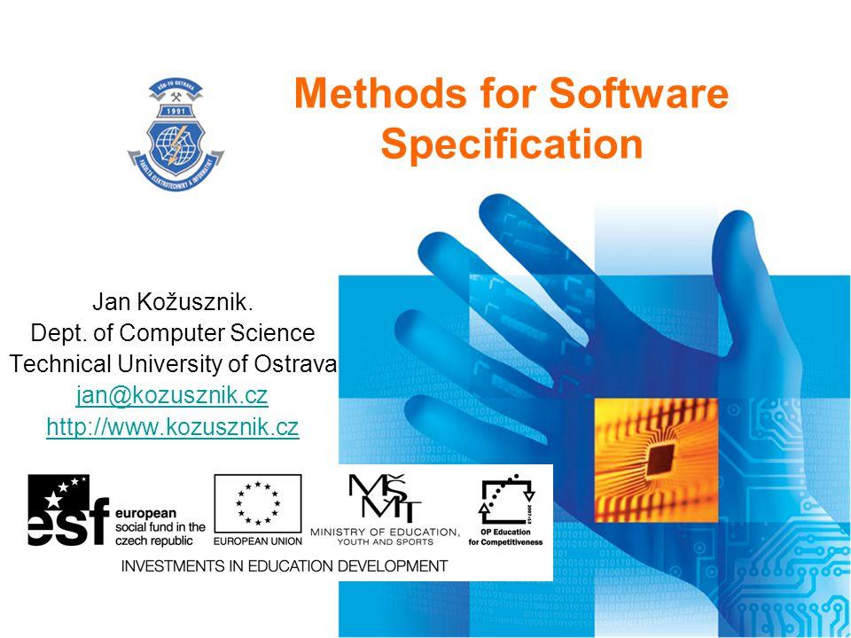 Methods for Software Specification Jan Kožusznik. Dept. of Computer Science Technical University of Ostrava jan@kozusznik.cz http://www.kozusznik.cz