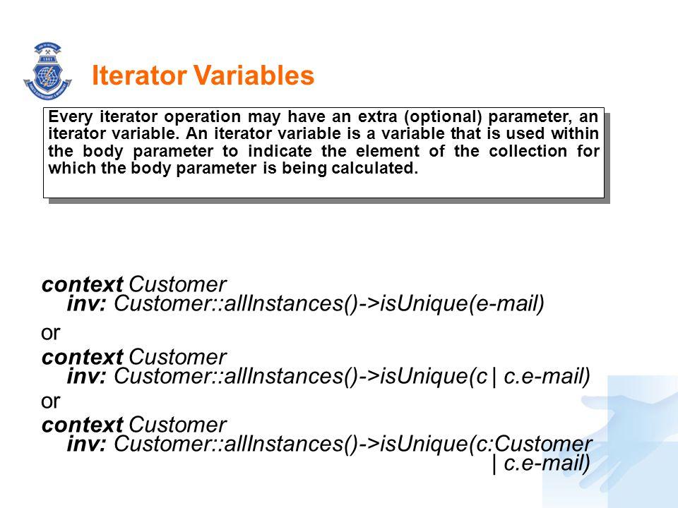 Iterator Variables context Customer inv: Customer::allInstances()->isUnique(e-mail) or context Customer inv: Customer::allInstances()->isUnique(c | c.