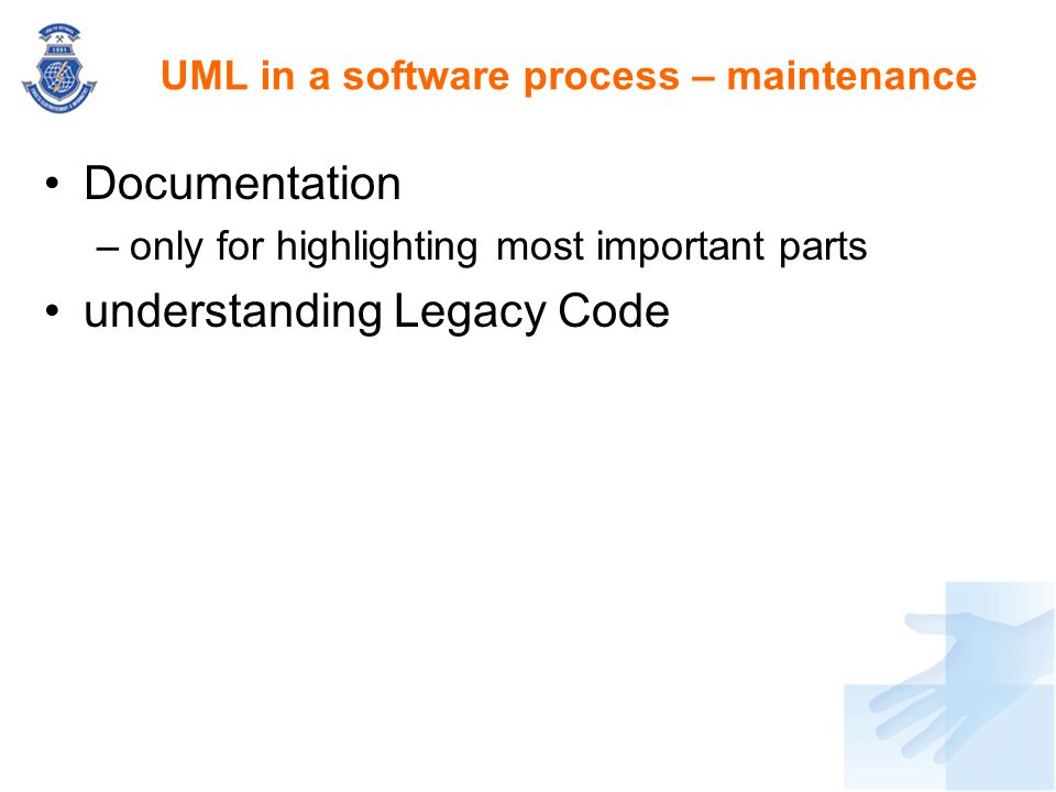 Documentation –only for highlighting most important parts understanding Legacy Code UML in a software process – maintenance