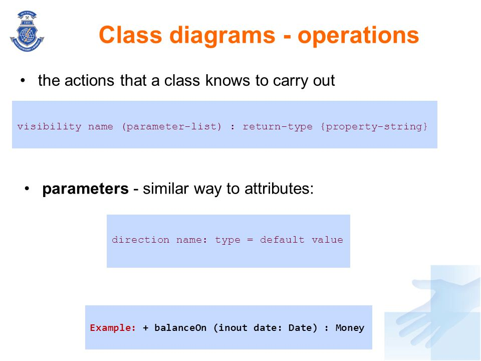 the actions that a class knows to carry out Class diagrams - operations visibility name (parameter-list) : return-type {property-string} direction nam