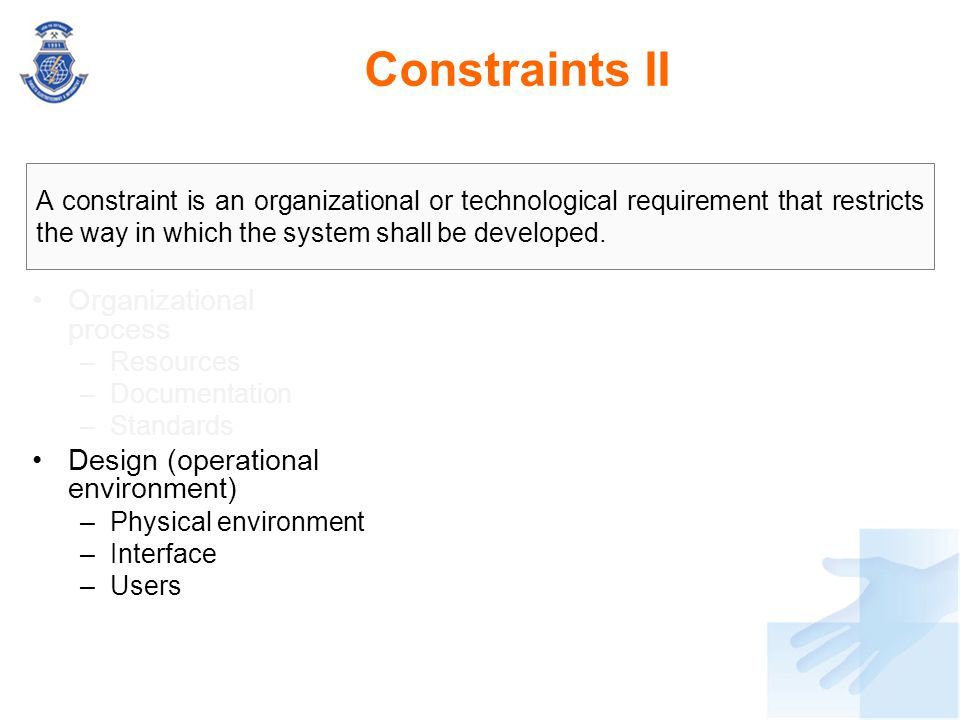 Constraints II Organizational process –Resources –Documentation –Standards Design (operational environment) –Physical environment –Interface –Users A