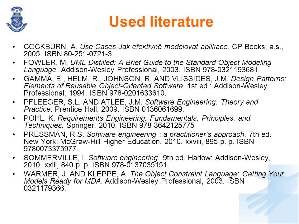 COCKBURN, A. Use Cases Jak efektivně modelovat aplikace. CP Books, a.s., 2005. ISBN 80-251-0721-3. FOWLER, M. UML Distilled: A Brief Guide to the Stan