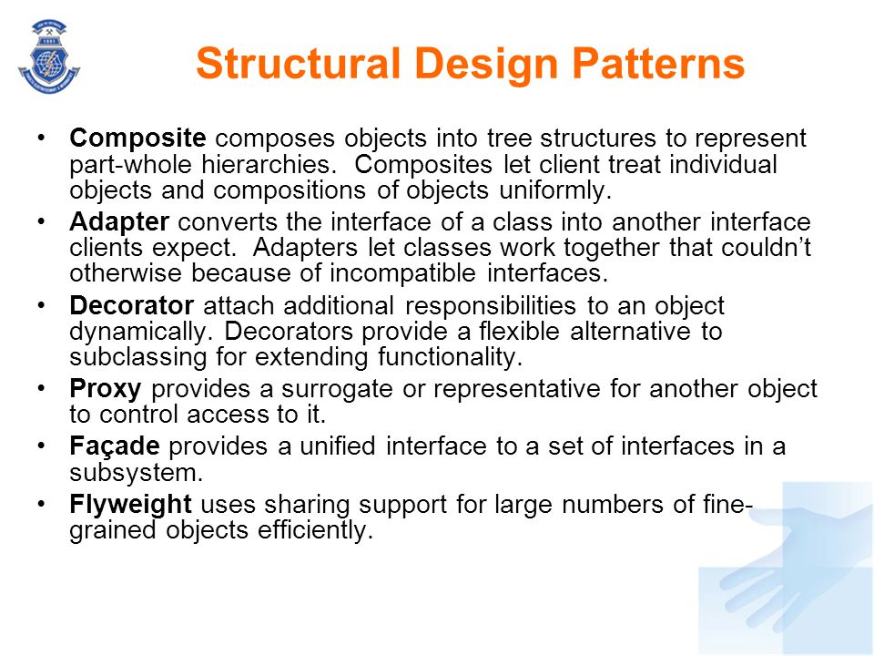 Structural Design Patterns Composite composes objects into tree structures to represent part-whole hierarchies. Composites let client treat individual