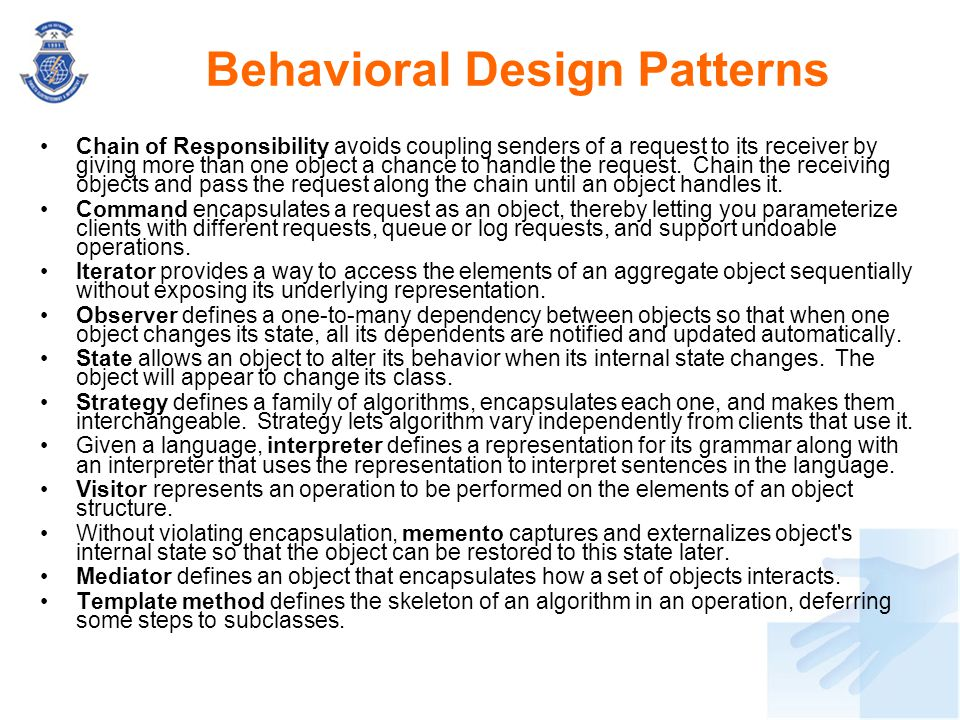 Behavioral Design Patterns Chain of Responsibility avoids coupling senders of a request to its receiver by giving more than one object a chance to han