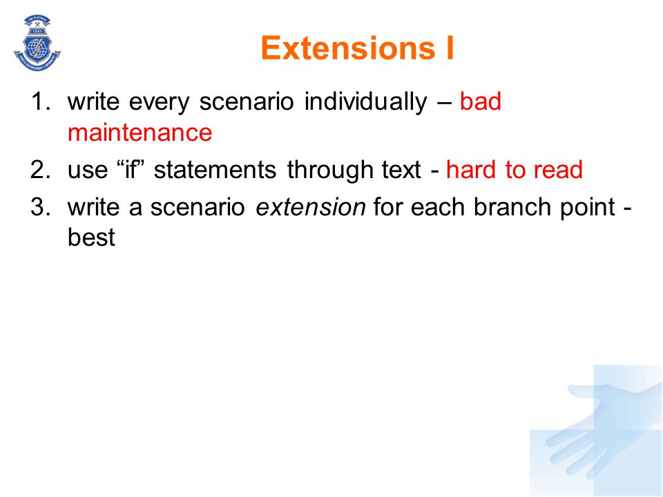 """Extensions I 1.write every scenario individually – bad maintenance 2.use """"if"""" statements through text - hard to read 3.write a scenario extension for"""