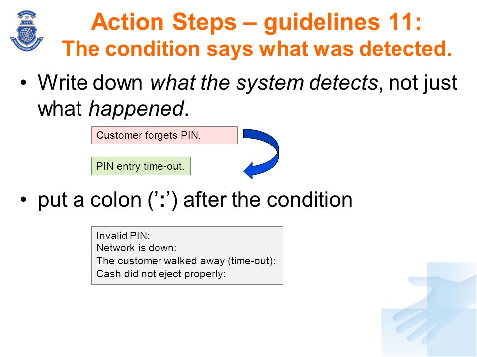 Action Steps – guidelines 11: The condition says what was detected. Write down what the system detects, not just what happened. put a colon (':') afte