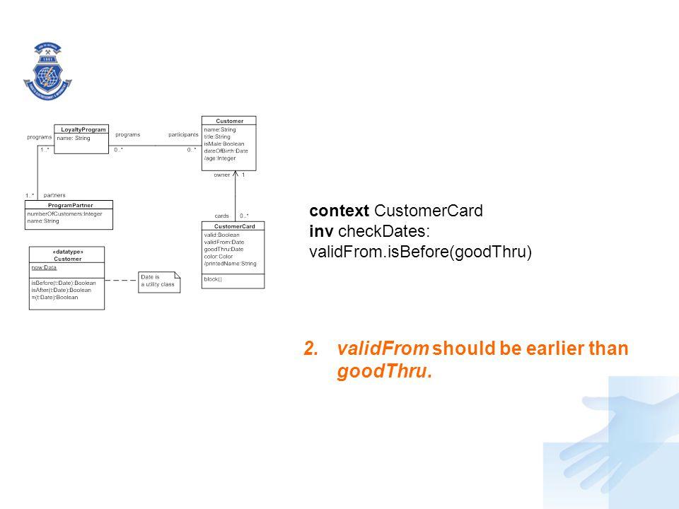 2.validFrom should be earlier than goodThru. context CustomerCard inv checkDates: validFrom.isBefore(goodThru)