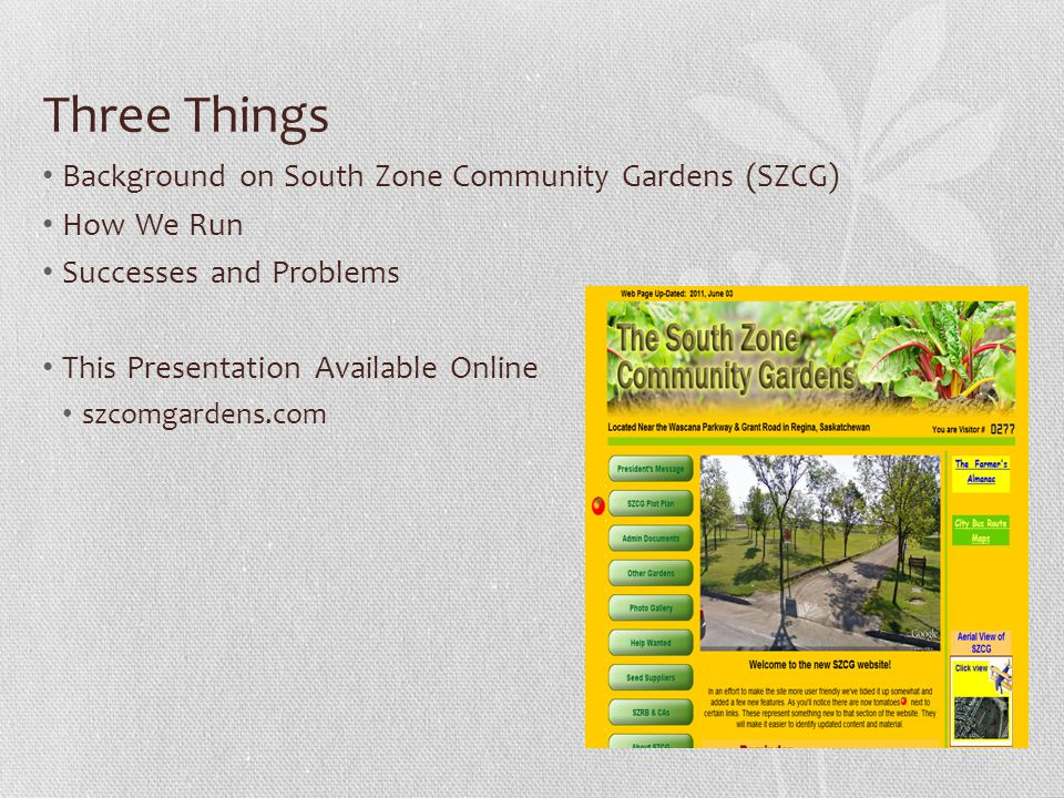 Three Things Background on South Zone Community Gardens (SZCG) How We Run Successes and Problems This Presentation Available Online szcomgardens.com