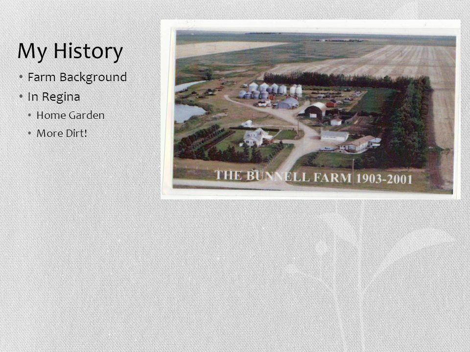 My History Farm Background In Regina Home Garden More Dirt!