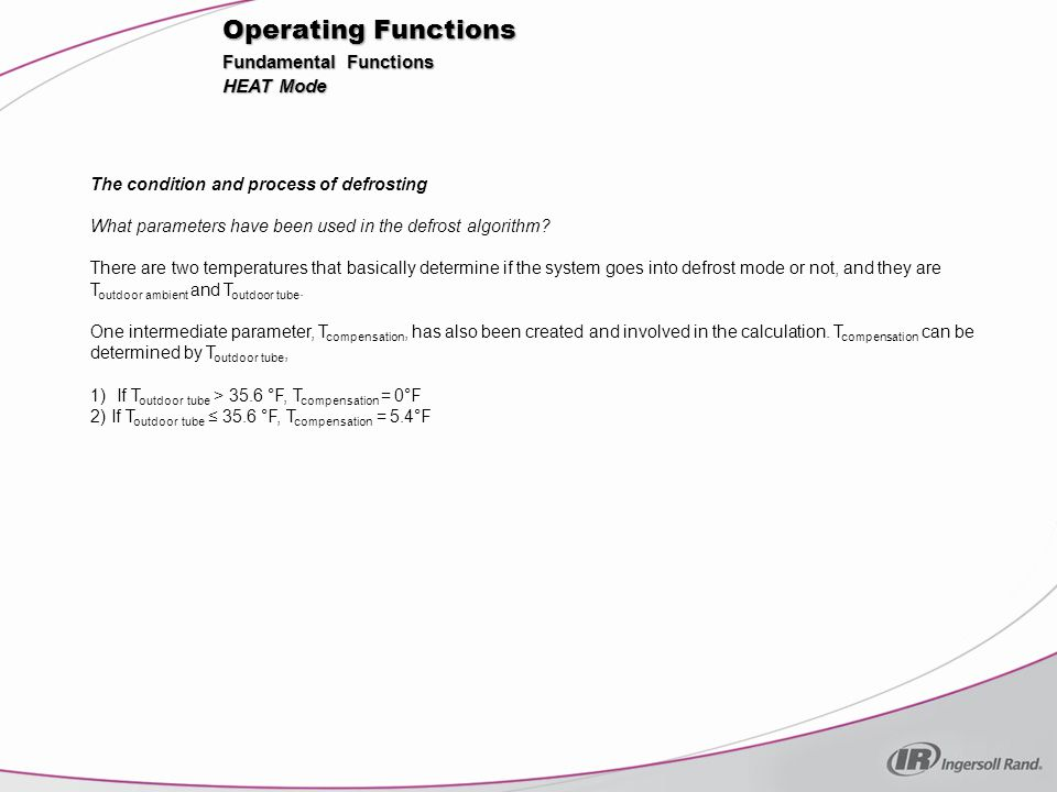 Operating Functions The condition and process of defrosting What parameters have been used in the defrost algorithm? There are two temperatures that b