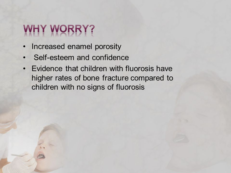 Increased enamel porosity Self-esteem and confidence Evidence that children with fluorosis have higher rates of bone fracture compared to children with no signs of fluorosis